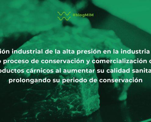Aplicación industrial de la alta presión en la industria cárnica como proceso de conservación y comercialización de los productos cárnicos al aumentar su calidad sanitaria prolongando su periodo de conservación